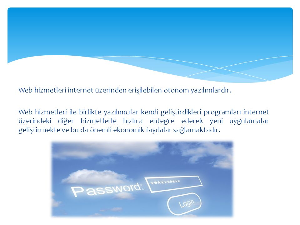 Web hizmetleri internet üzerinden erişilebilen otonom yazılımlardır