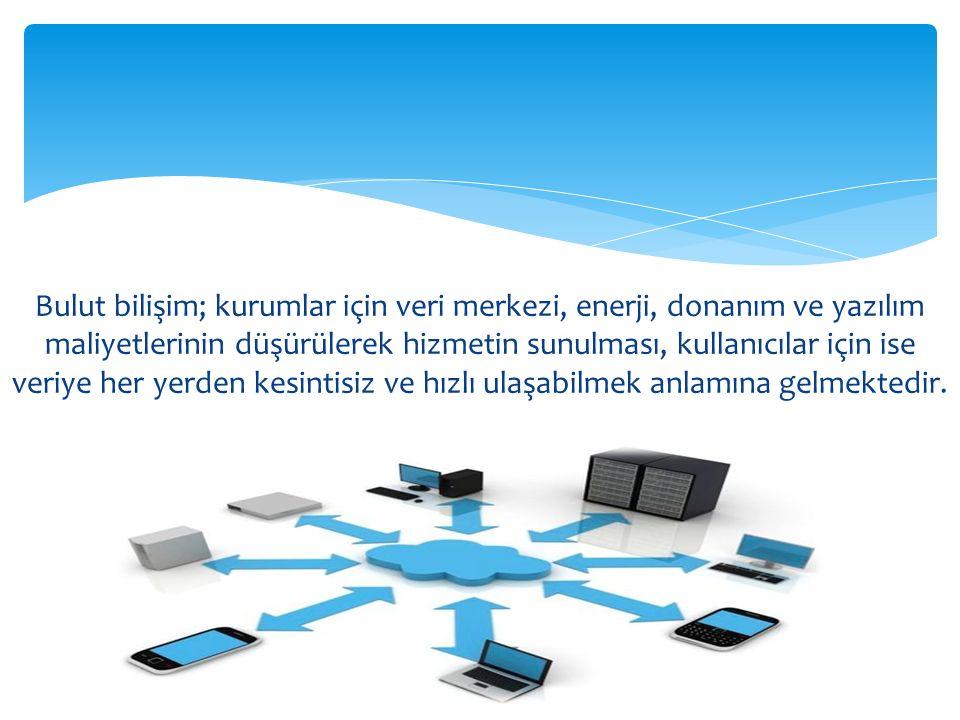 Bulut bilişim; kurumlar için veri merkezi, enerji, donanım ve yazılım maliyetlerinin düşürülerek hizmetin sunulması, kullanıcılar için ise veriye her yerden kesintisiz ve hızlı ulaşabilmek anlamına gelmektedir.