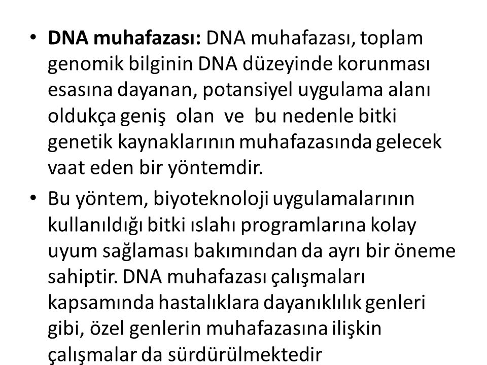 DNA muhafazası: DNA muhafazası, toplam genomik bilginin DNA düzeyinde korunması esasına dayanan, potansiyel uygulama alanı oldukça geniş olan ve bu nedenle bitki genetik kaynaklarının muhafazasında gelecek vaat eden bir yöntemdir.