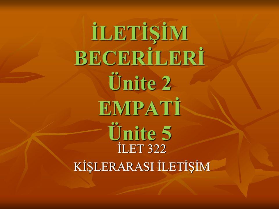 İLETİŞİM BECERİLERİ Ünite 2 EMPATİ Ünite 5