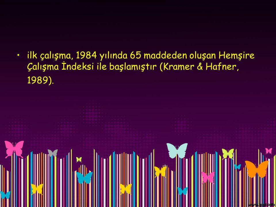 ilk çalışma, 1984 yılında 65 maddeden oluşan Hemşire Çalışma İndeksi ile başlamıştır (Kramer & Hafner, 1989).