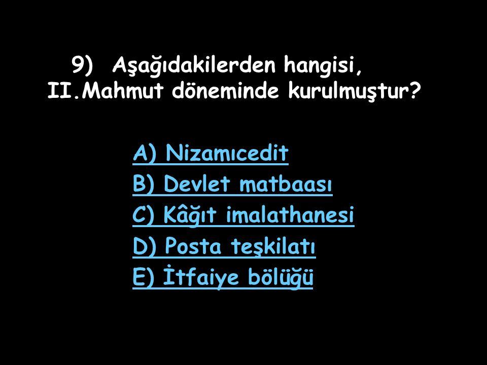 9) Aşağıdakilerden hangisi, II.Mahmut döneminde kurulmuştur