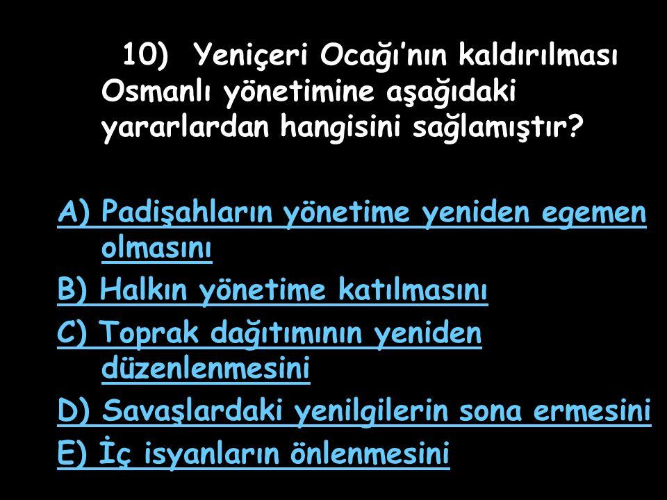 10) Yeniçeri Ocağı'nın kaldırılması Osmanlı yönetimine aşağıdaki yararlardan hangisini sağlamıştır