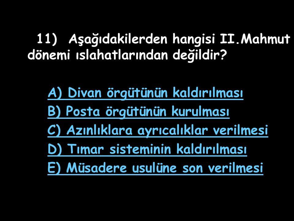 11) Aşağıdakilerden hangisi II.Mahmut dönemi ıslahatlarından değildir
