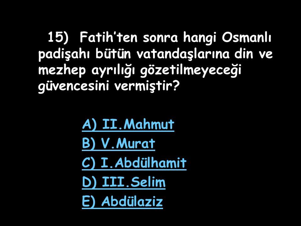 15) Fatih'ten sonra hangi Osmanlı padişahı bütün vatandaşlarına din ve mezhep ayrılığı gözetilmeyeceği güvencesini vermiştir