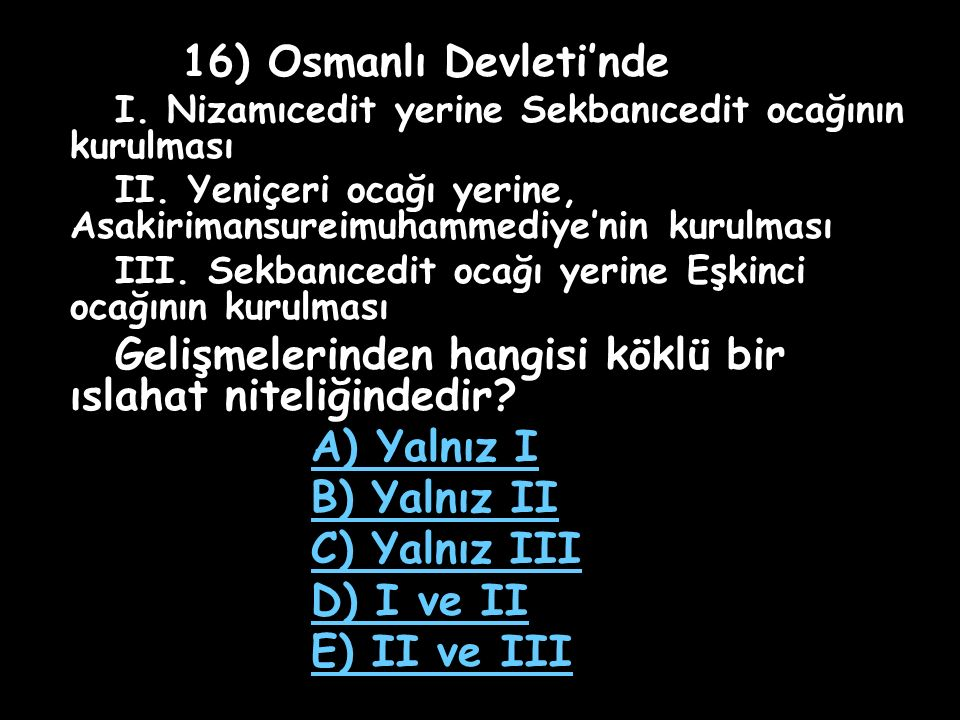 16) Osmanlı Devleti'nde A) Yalnız I B) Yalnız II C) Yalnız III