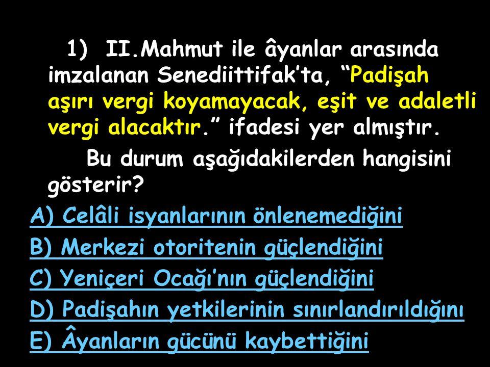 1) II.Mahmut ile âyanlar arasında imzalanan Senediittifak'ta, Padişah aşırı vergi koyamayacak, eşit ve adaletli vergi alacaktır. ifadesi yer almıştır.
