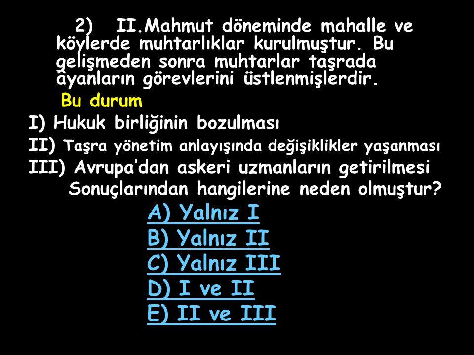 A) Yalnız I B) Yalnız II C) Yalnız III D) I ve II E) II ve III