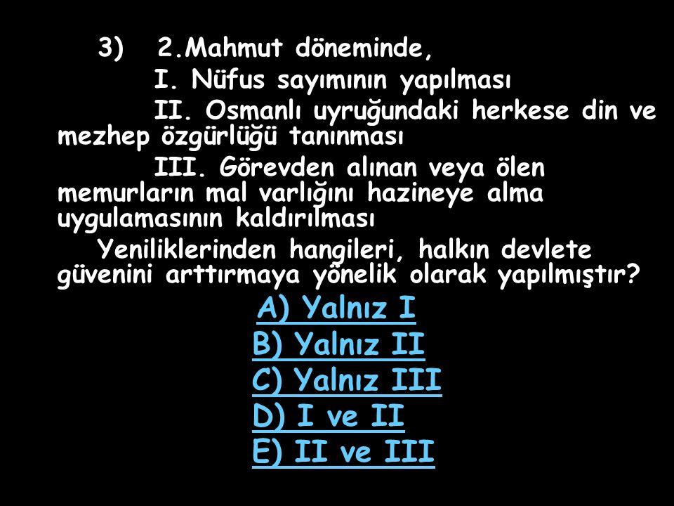 B) Yalnız II C) Yalnız III D) I ve II E) II ve III