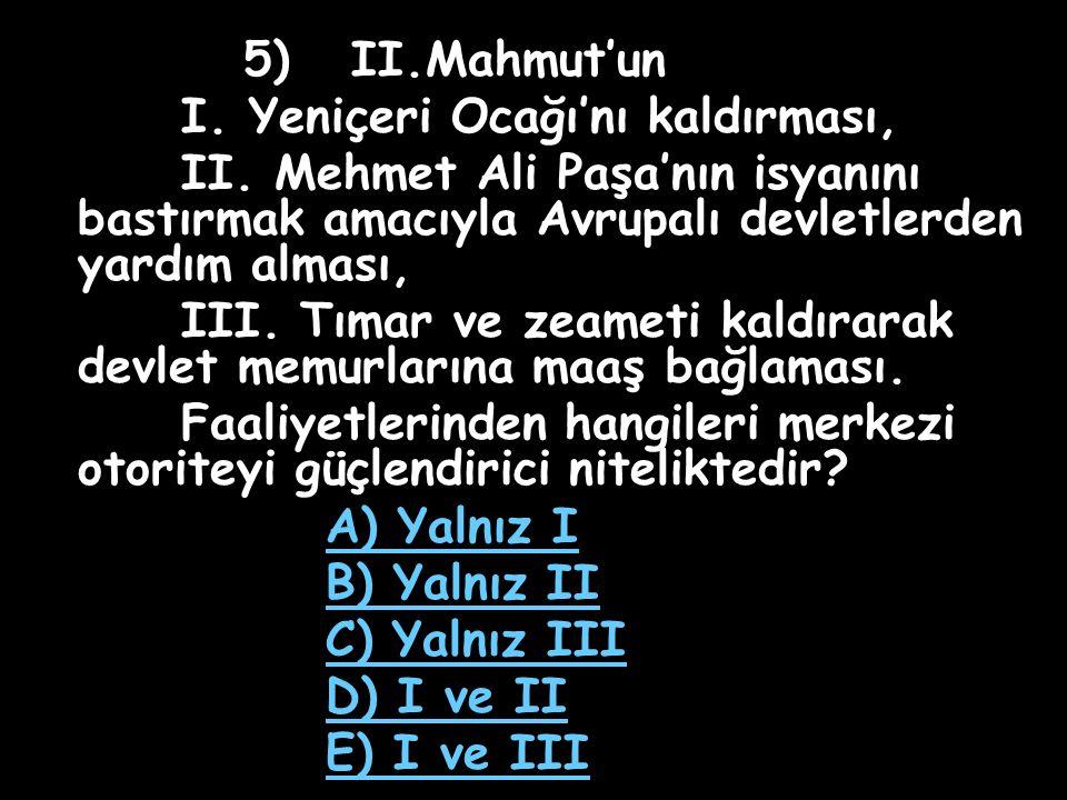 5) II.Mahmut'un I. Yeniçeri Ocağı'nı kaldırması, II. Mehmet Ali Paşa'nın isyanını bastırmak amacıyla Avrupalı devletlerden yardım alması,