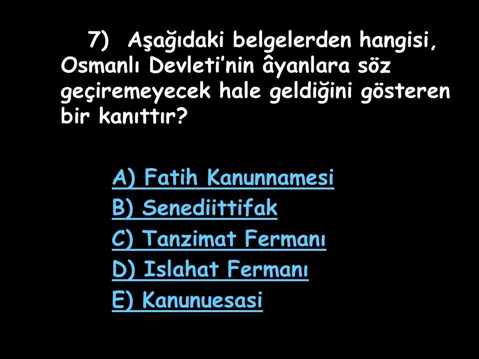 7) Aşağıdaki belgelerden hangisi, Osmanlı Devleti'nin âyanlara söz geçiremeyecek hale geldiğini gösteren bir kanıttır