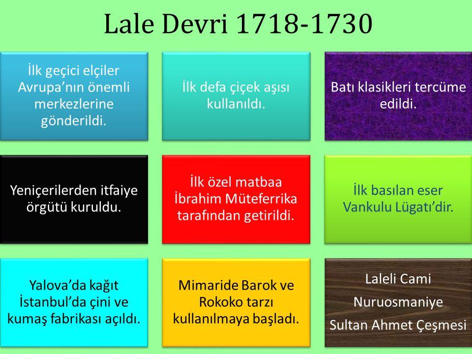 Lale Devri 1718-1730 İlk geçici elçiler Avrupa'nın önemli merkezlerine gönderildi. İlk defa çiçek aşısı kullanıldı.