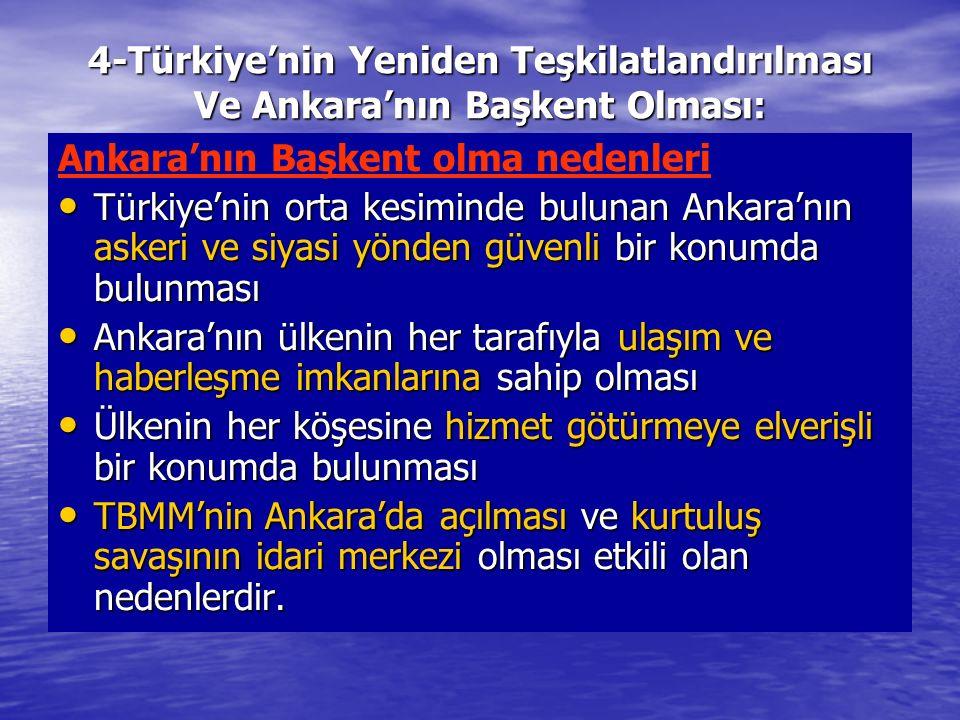 4-Türkiye'nin Yeniden Teşkilatlandırılması Ve Ankara'nın Başkent Olması: