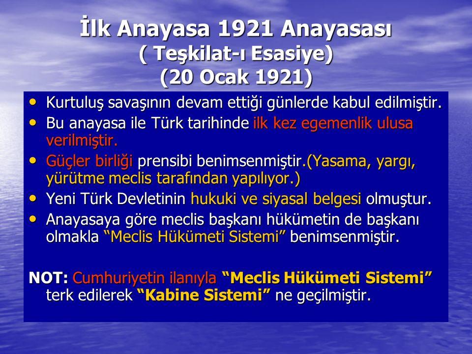 İlk Anayasa 1921 Anayasası ( Teşkilat-ı Esasiye) (20 Ocak 1921)