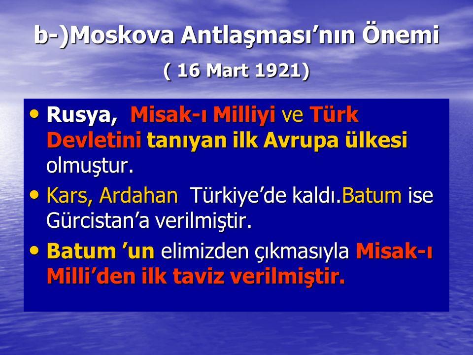 b-)Moskova Antlaşması'nın Önemi ( 16 Mart 1921)