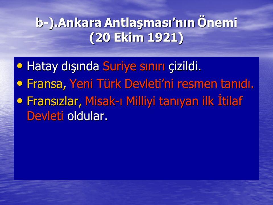 b-).Ankara Antlaşması'nın Önemi (20 Ekim 1921)