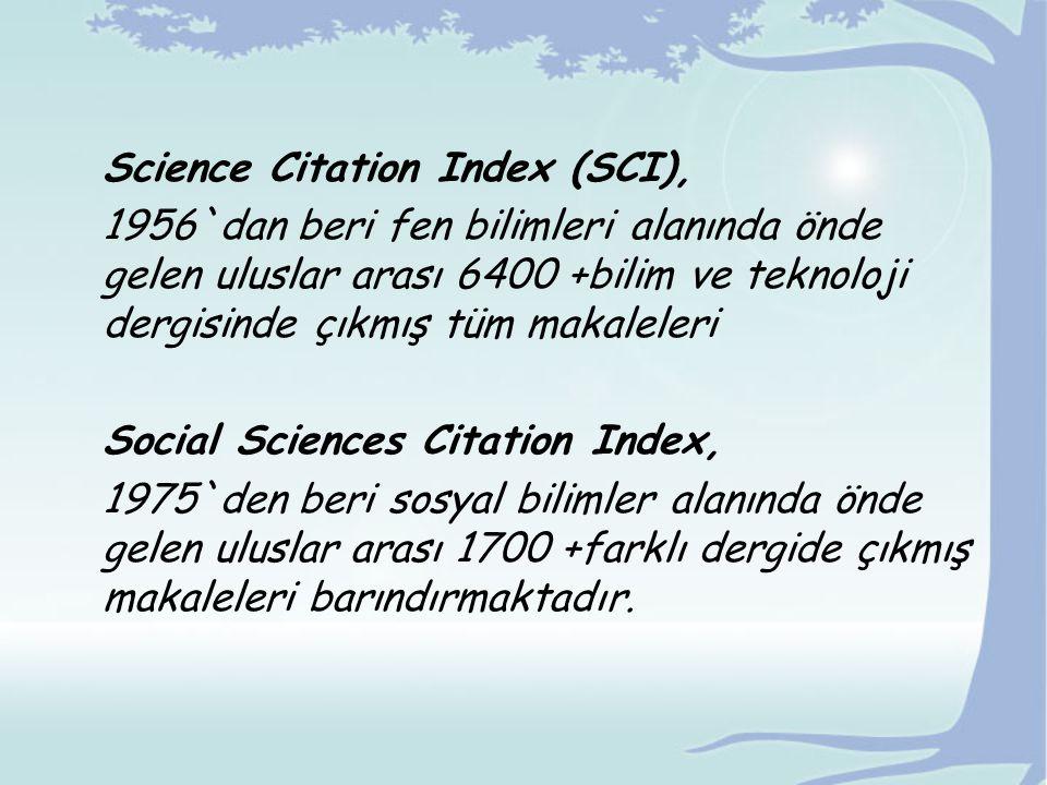 Science Citation Index (SCI), 1956`dan beri fen bilimleri alanında önde gelen uluslar arası 6400 +bilim ve teknoloji dergisinde çıkmış tüm makaleleri Social Sciences Citation Index, 1975`den beri sosyal bilimler alanında önde gelen uluslar arası 1700 +farklı dergide çıkmış makaleleri barındırmaktadır.