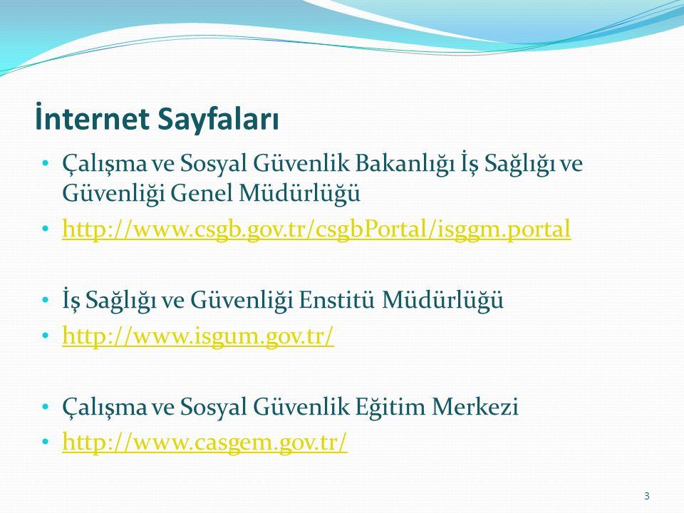 İnternet Sayfaları Çalışma ve Sosyal Güvenlik Bakanlığı İş Sağlığı ve Güvenliği Genel Müdürlüğü. http://www.csgb.gov.tr/csgbPortal/isggm.portal.