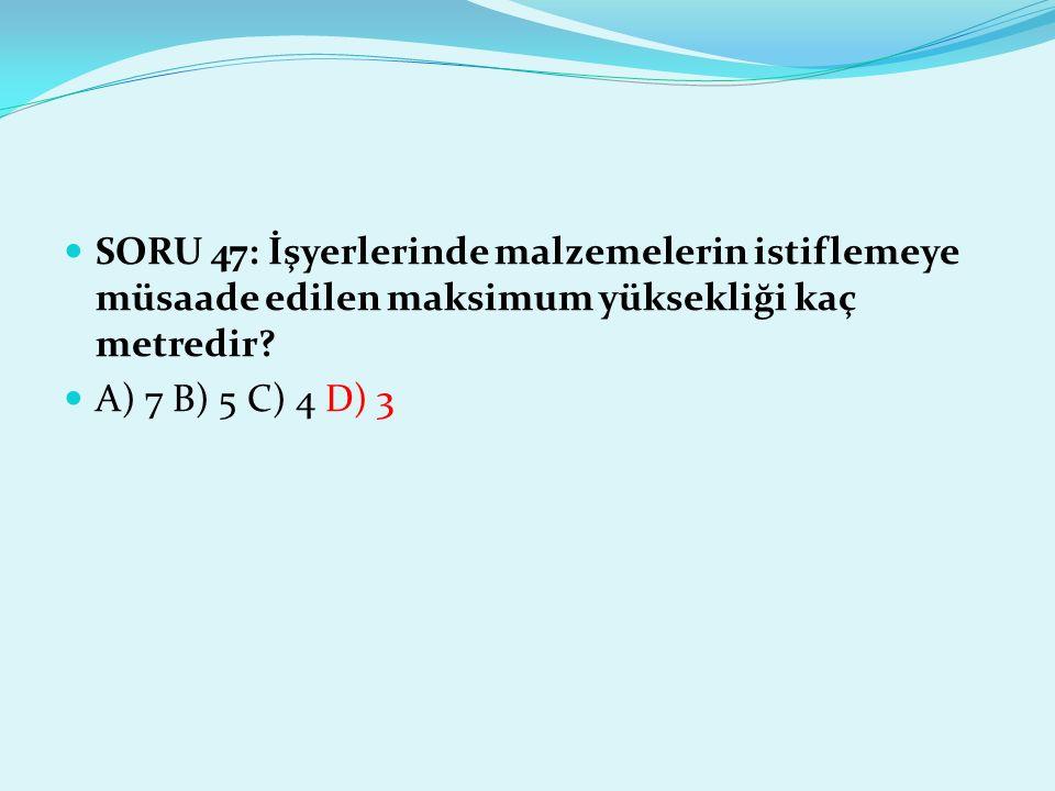 SORU 47: İşyerlerinde malzemelerin istiflemeye müsaade edilen maksimum yüksekliği kaç metredir