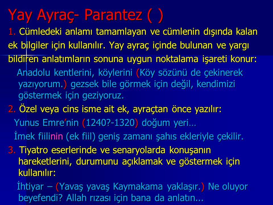 Yay Ayraç- Parantez ( ) 1. Cümledeki anlamı tamamlayan ve cümlenin dışında kalan. ek bilgiler için kullanılır. Yay ayraç içinde bulunan ve yargı.