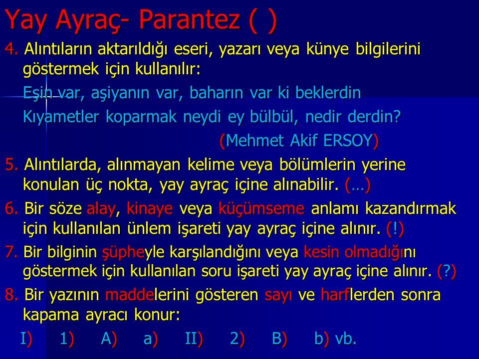 Yay Ayraç- Parantez ( ) 4. Alıntıların aktarıldığı eseri, yazarı veya künye bilgilerini göstermek için kullanılır: