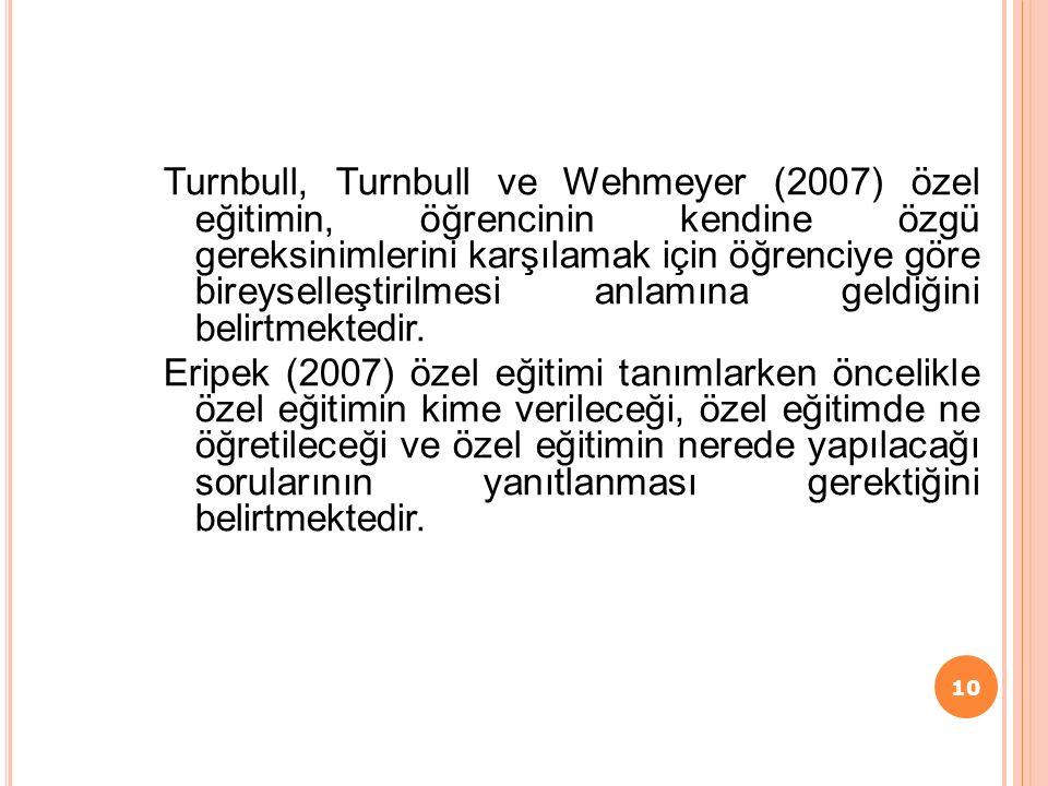 Turnbull, Turnbull ve Wehmeyer (2007) özel eğitimin, öğrencinin kendine özgü gereksinimlerini karşılamak için öğrenciye göre bireyselleştirilmesi anlamına geldiğini belirtmektedir.