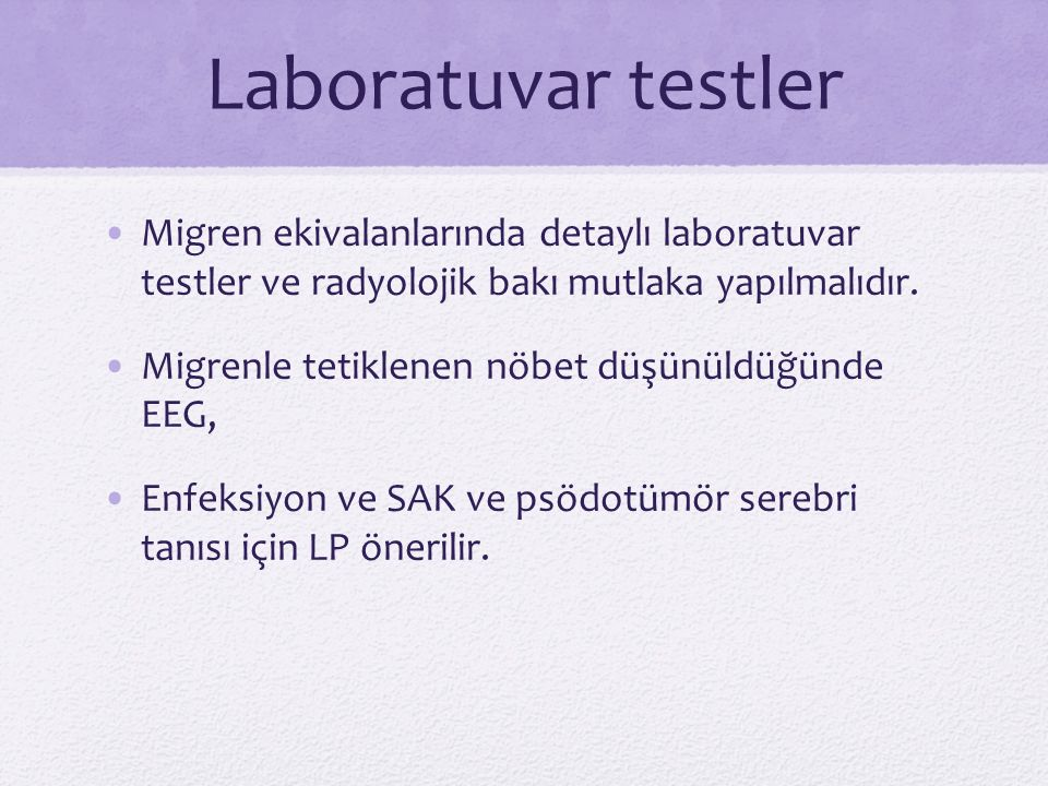 Laboratuvar testler Migren ekivalanlarında detaylı laboratuvar testler ve radyolojik bakı mutlaka yapılmalıdır.