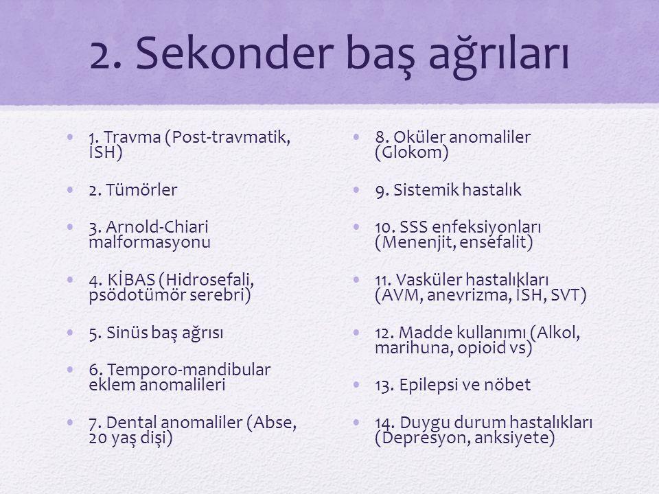2. Sekonder baş ağrıları 1. Travma (Post-travmatik, İSH) 2. Tümörler