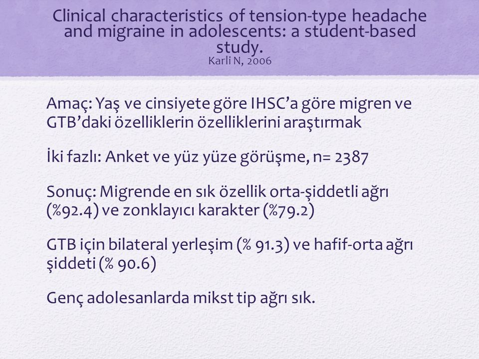 Clinical characteristics of tension-type headache and migraine in adolescents: a student-based study. Karli N, 2006