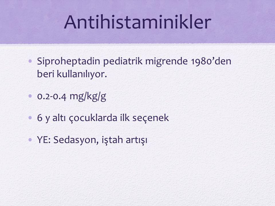 Antihistaminikler Siproheptadin pediatrik migrende 1980'den beri kullanılıyor. 0.2-0.4 mg/kg/g. 6 y altı çocuklarda ilk seçenek.