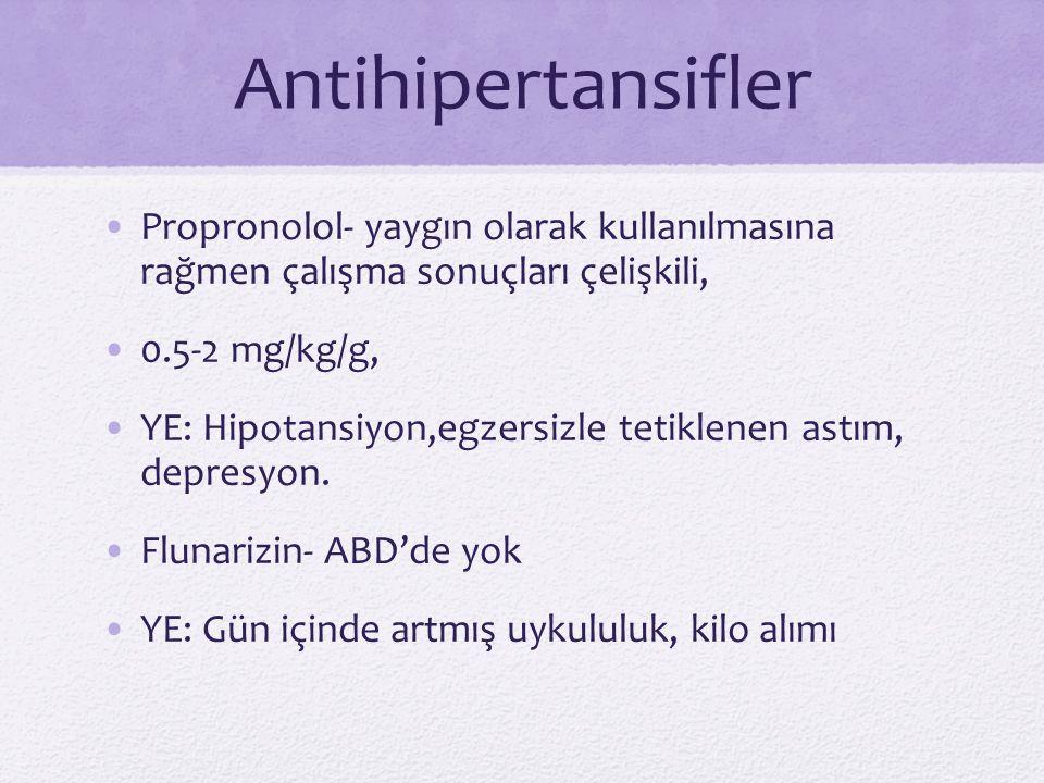 Antihipertansifler Propronolol- yaygın olarak kullanılmasına rağmen çalışma sonuçları çelişkili, 0.5-2 mg/kg/g,