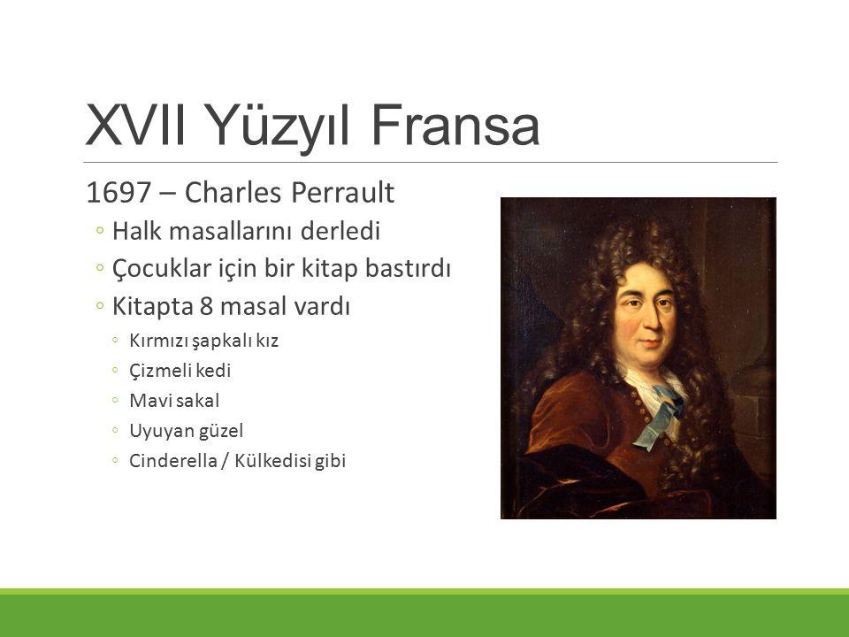 XVII Yüzyıl Fransa 1697 – Charles Perrault Halk masallarını derledi