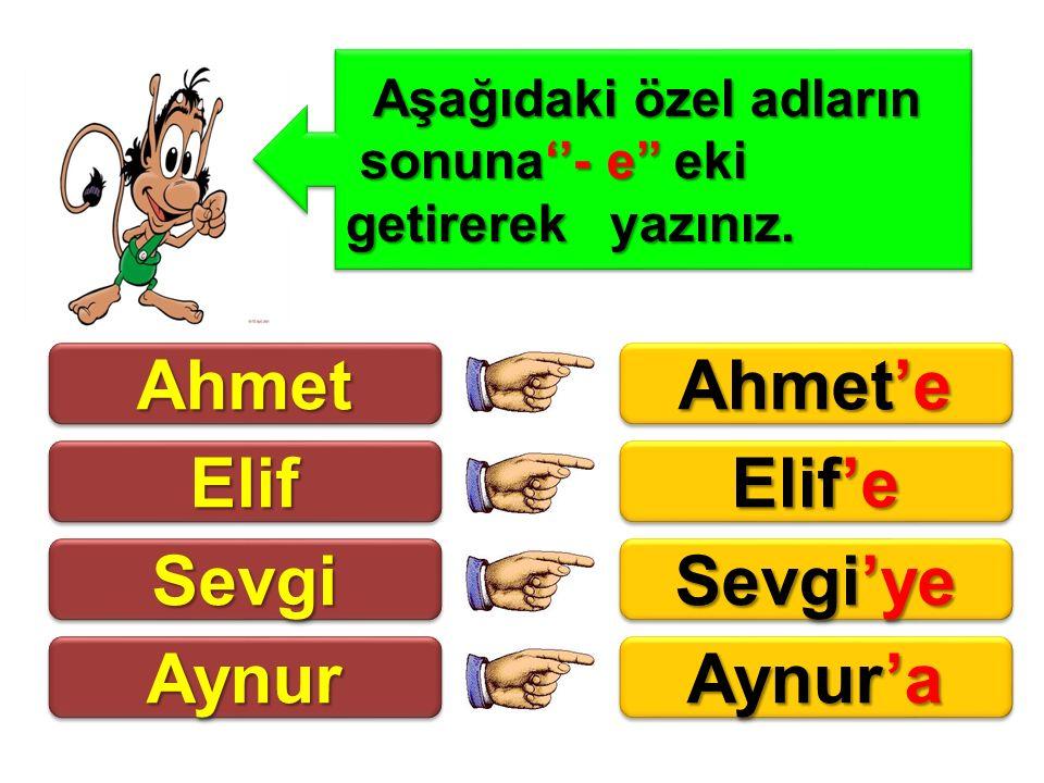 Ahmet Ahmet'e Elif Elif'e Sevgi Sevgi'ye Aynur Aynur'a