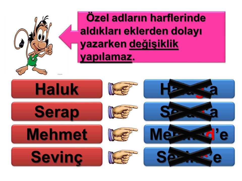 Haluk Haluğ'a Serap Serab'a Mehmet Mehmed'e Sevinç Sevinc'e