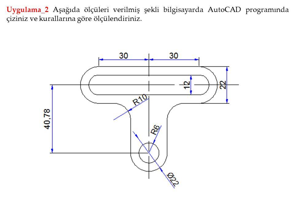 Uygulama_2 Aşağıda ölçüleri verilmiş şekli bilgisayarda AutoCAD programında çiziniz ve kurallarına göre ölçülendiriniz.