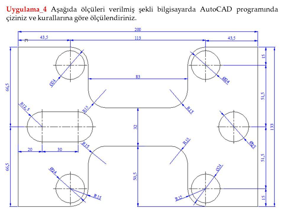Uygulama_4 Aşağıda ölçüleri verilmiş şekli bilgisayarda AutoCAD programında çiziniz ve kurallarına göre ölçülendiriniz.