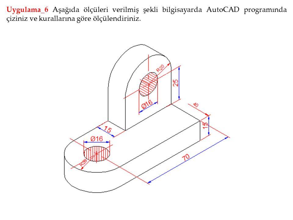 Uygulama_6 Aşağıda ölçüleri verilmiş şekli bilgisayarda AutoCAD programında çiziniz ve kurallarına göre ölçülendiriniz.