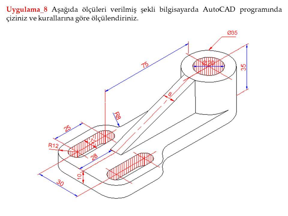 Uygulama_8 Aşağıda ölçüleri verilmiş şekli bilgisayarda AutoCAD programında çiziniz ve kurallarına göre ölçülendiriniz.