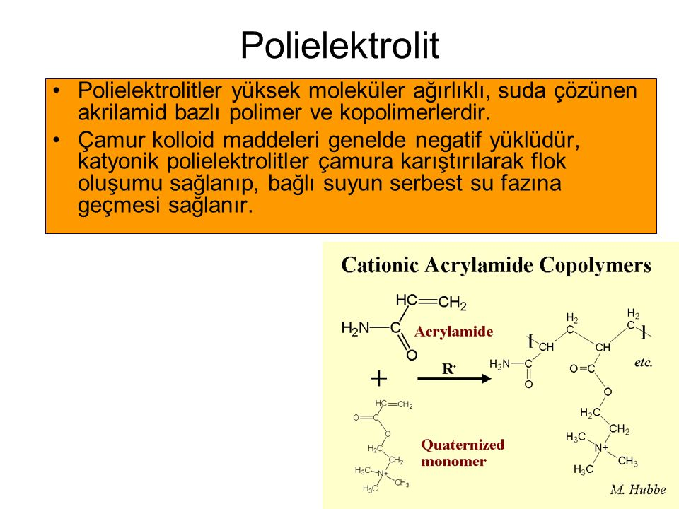 Polielektrolit Polielektrolitler yüksek moleküler ağırlıklı, suda çözünen akrilamid bazlı polimer ve kopolimerlerdir.