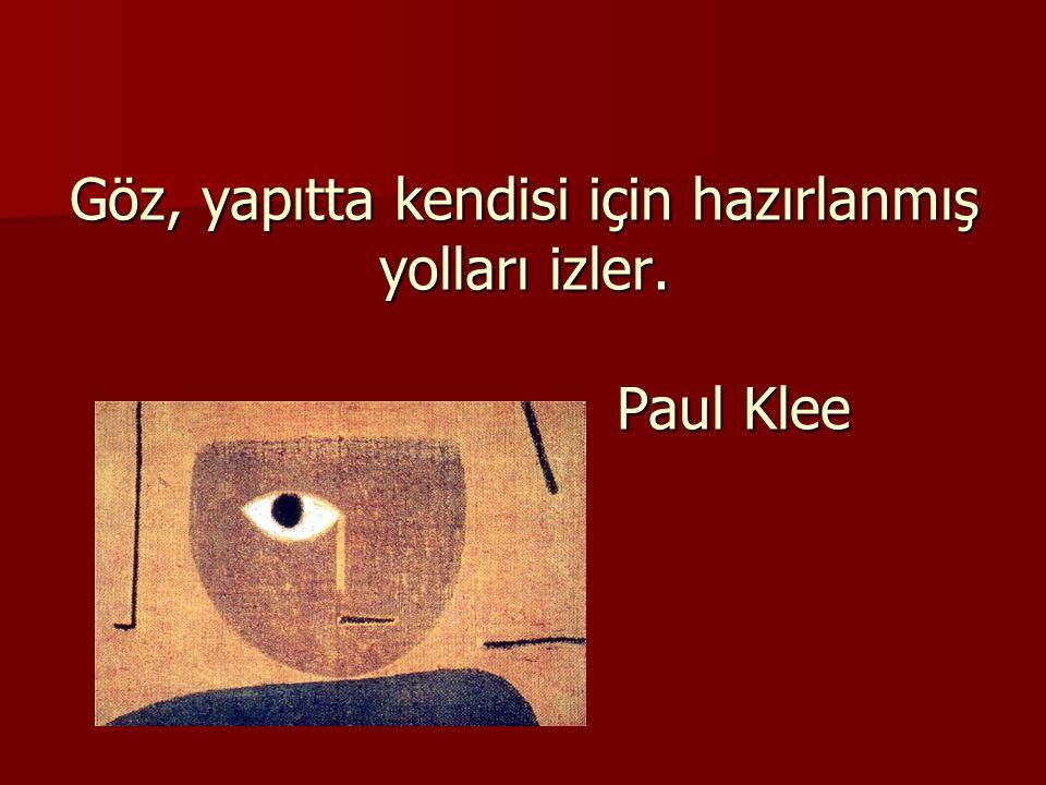 Göz, yapıtta kendisi için hazırlanmış yolları izler. Paul Klee