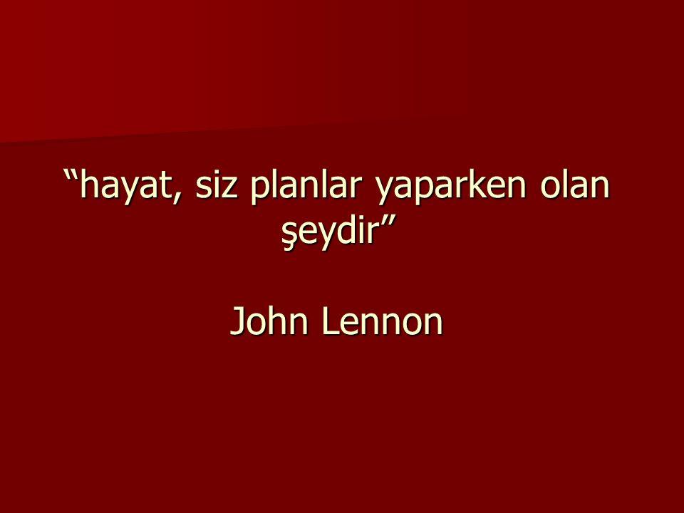 hayat, siz planlar yaparken olan şeydir John Lennon