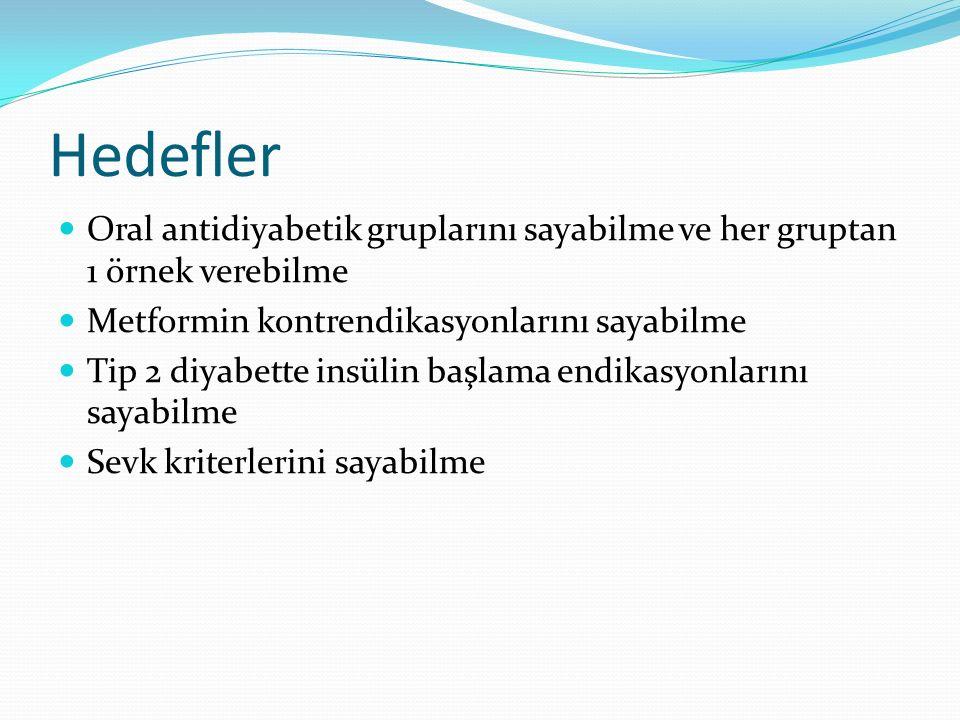 Hedefler Oral antidiyabetik gruplarını sayabilme ve her gruptan 1 örnek verebilme. Metformin kontrendikasyonlarını sayabilme.