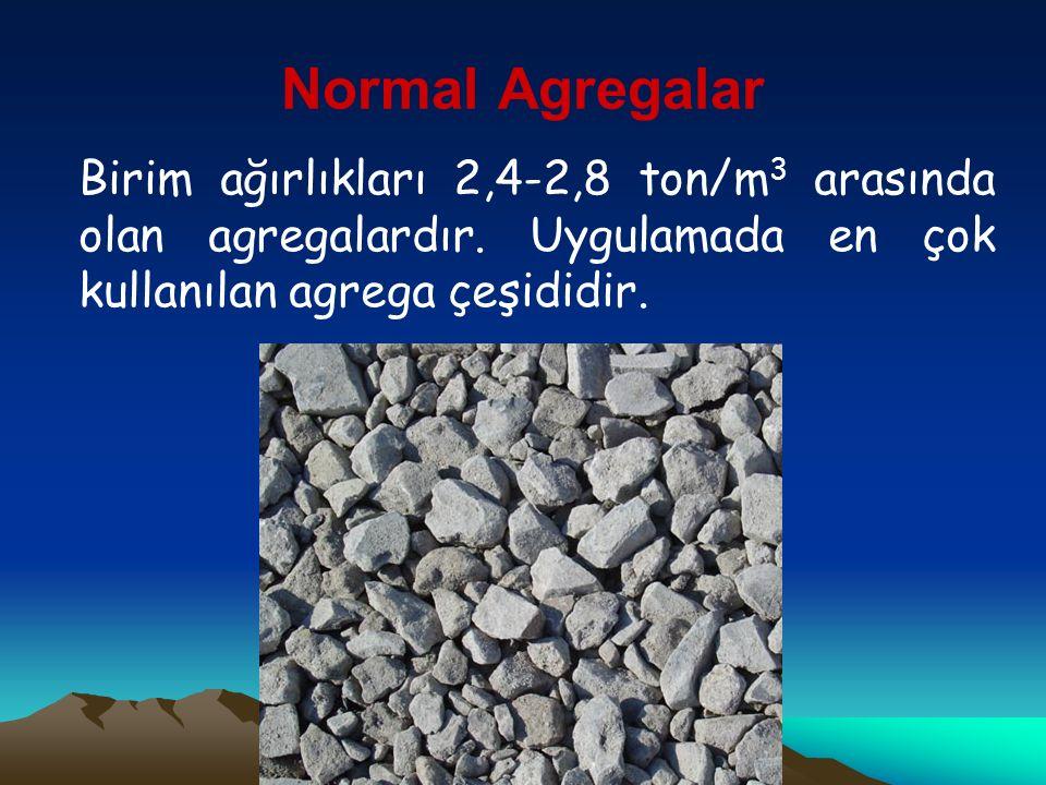 Normal Agregalar Birim ağırlıkları 2,4-2,8 ton/m3 arasında olan agregalardır.