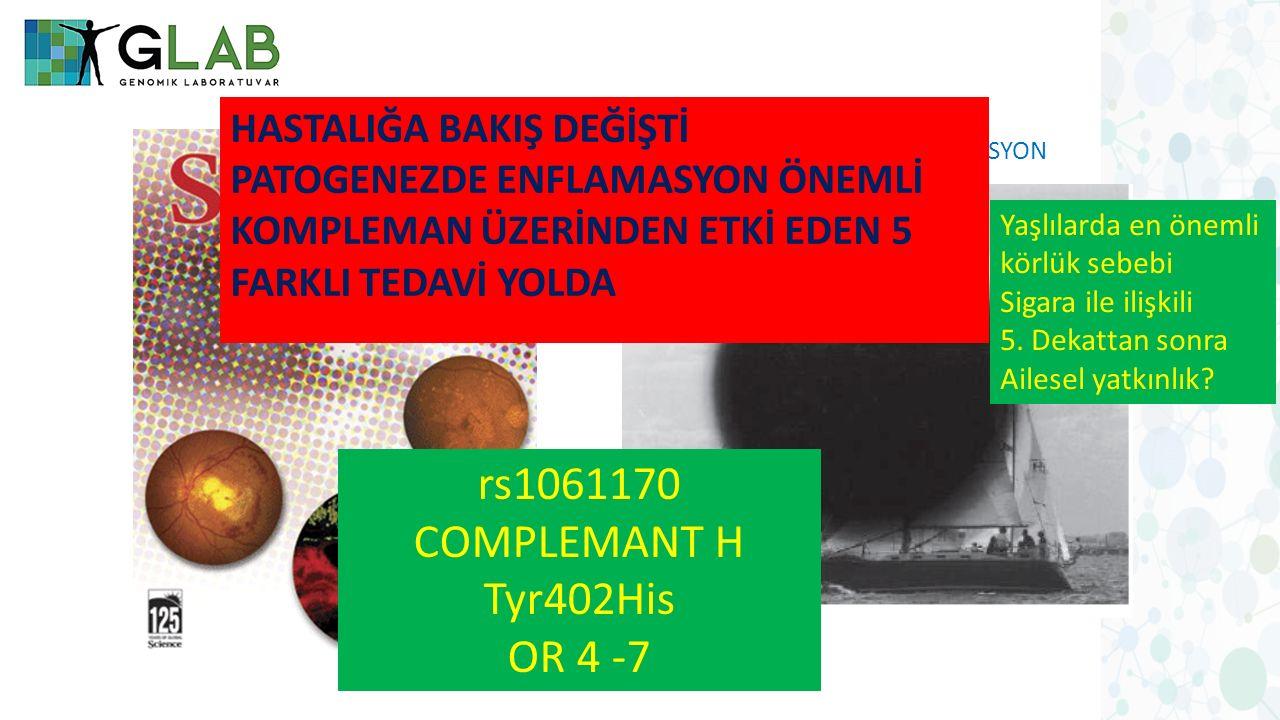 rs1061170 COMPLEMANT H Tyr402His OR 4 -7 HASTALIĞA BAKIŞ DEĞİŞTİ