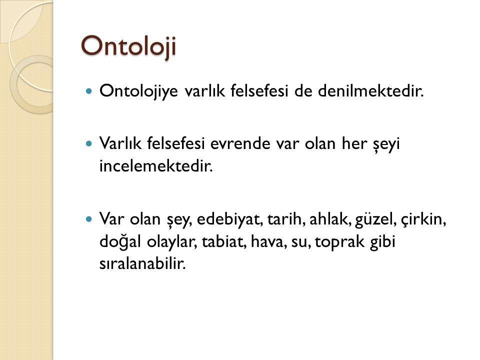 Ontoloji Ontolojiye varlık felsefesi de denilmektedir.