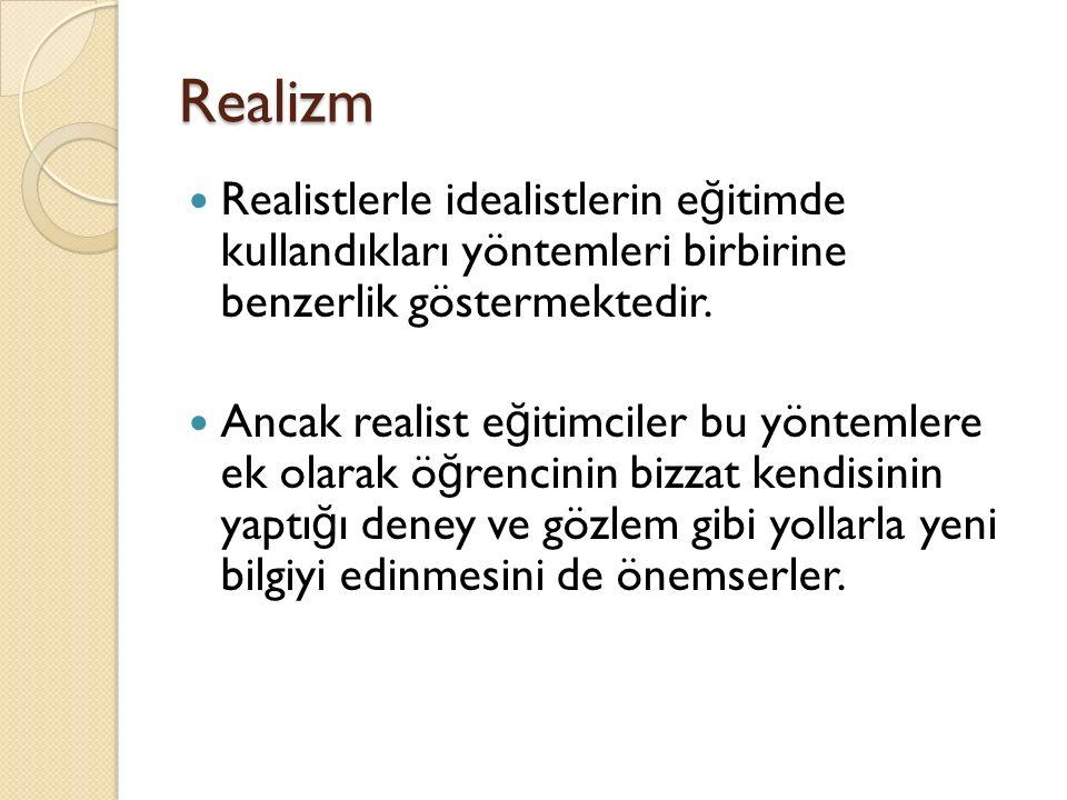 Realizm Realistlerle idealistlerin eğitimde kullandıkları yöntemleri birbirine benzerlik göstermektedir.