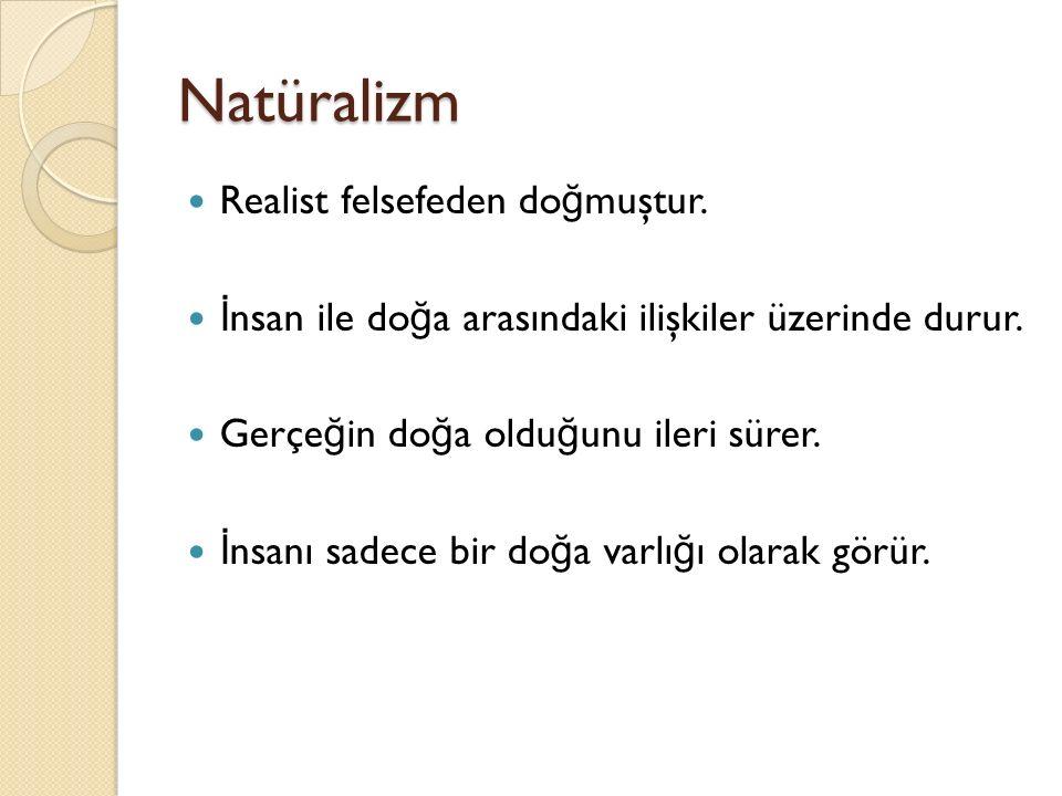 Natüralizm Realist felsefeden doğmuştur.