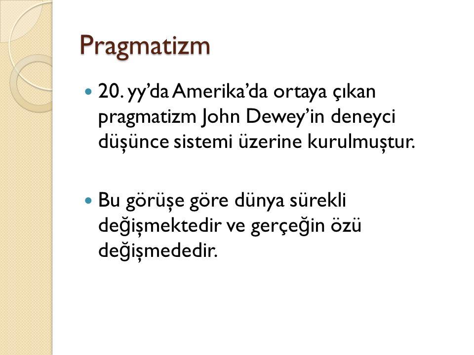 Pragmatizm 20. yy'da Amerika'da ortaya çıkan pragmatizm John Dewey'in deneyci düşünce sistemi üzerine kurulmuştur.