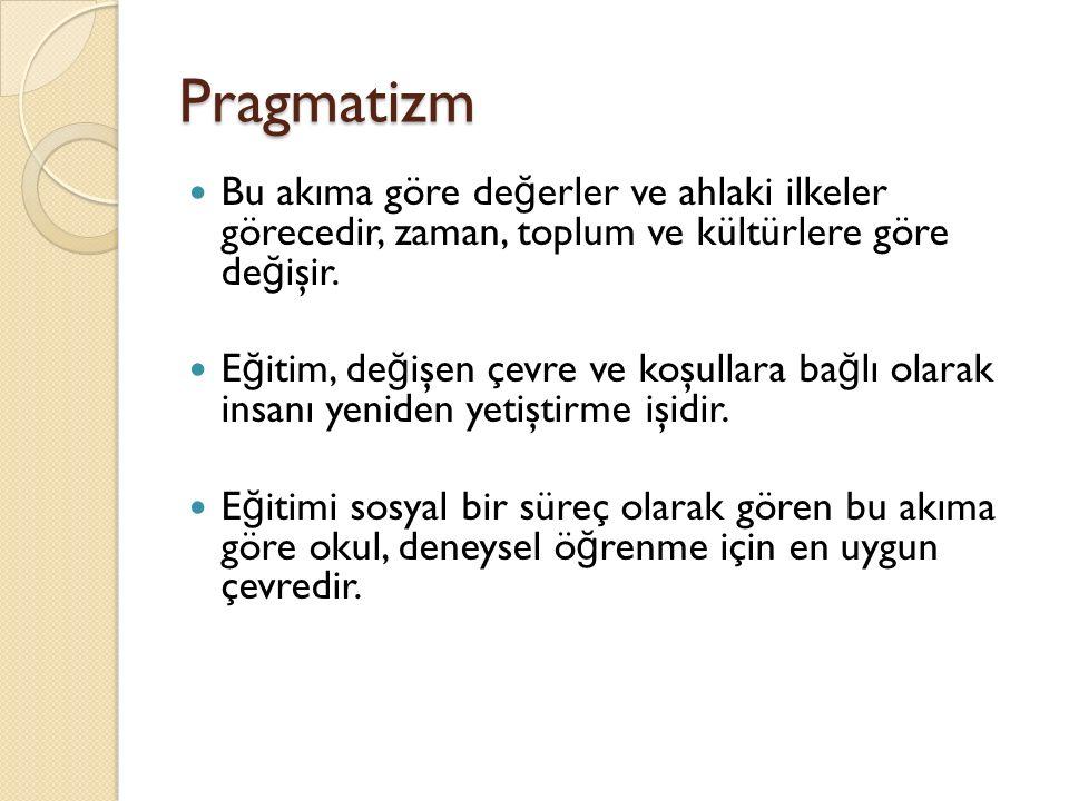 Pragmatizm Bu akıma göre değerler ve ahlaki ilkeler görecedir, zaman, toplum ve kültürlere göre değişir.