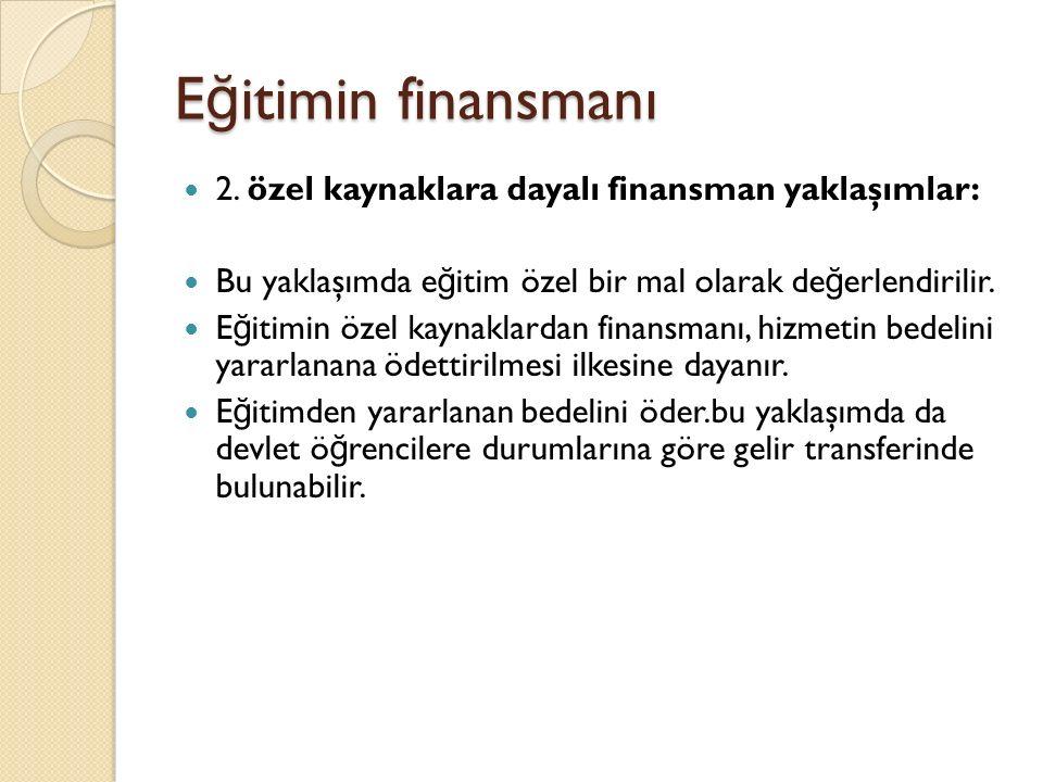 Eğitimin finansmanı 2. özel kaynaklara dayalı finansman yaklaşımlar: